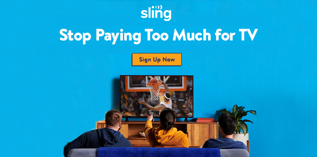 Sling. Stop paying too much for TV. Sign up now.