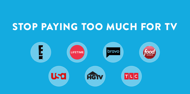 Stop paying too much for TV. Logos: E!, Lifetime, Bravo, Food Network, USA, HGTV, TLC